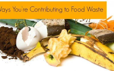 5 Ways You're Contributing to Food Waste