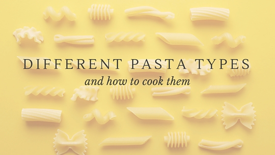 A Guide to Different Pasta Types and How to Cook Them