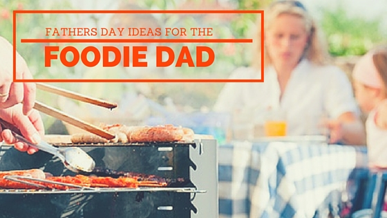 Father's Day Ideas: Foodie Gift Roundup