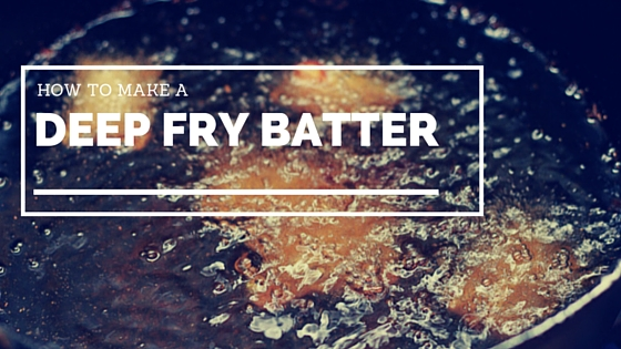 How to Whip Up a Tasty Deep Fry Batter