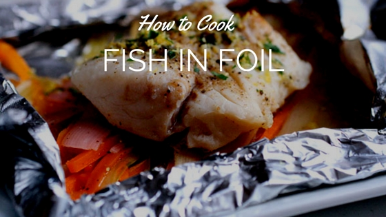 Why you should cook fish in foil for a great meal for How do you cook fish