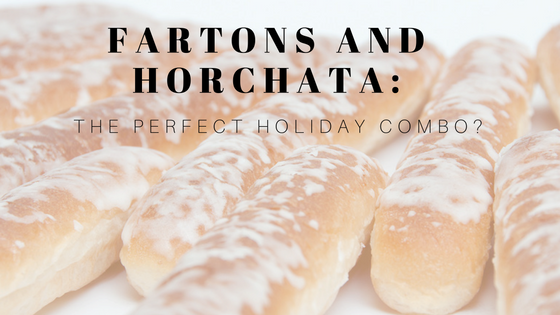Fartons and Horchata: The Perfect Holiday Pair?