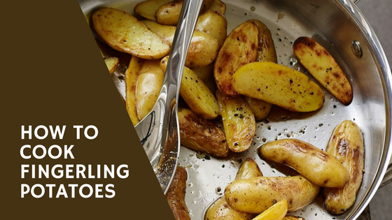Pantry Raid: How to Cook Fingerling Potatoes